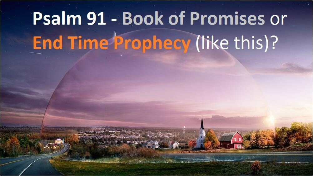 "Psalm 91 Prophecy, Not Promises – ""Secret Place"" Location Found"
